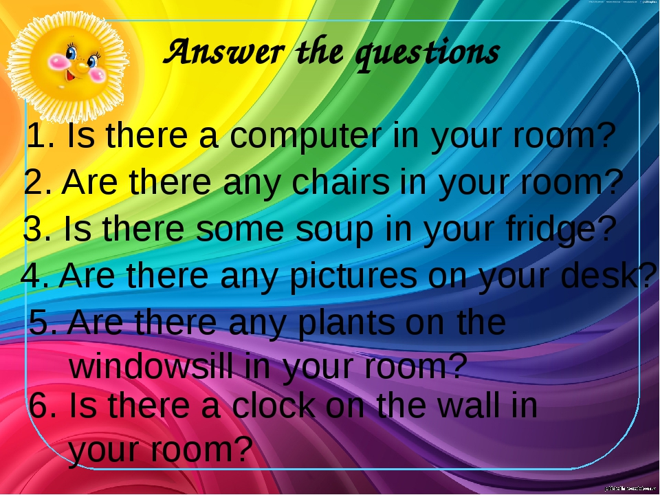 Answer the questions 1. Is there a computer in your room? 2. Are there any ch...