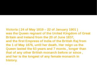 Victoria ( 24 of May 1819 – 22 of January 1901 ) was the Queen regnant of the