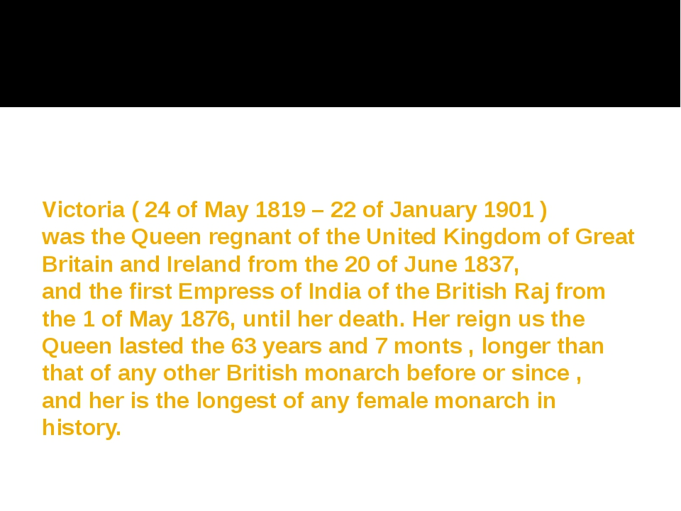 Victoria ( 24 of May 1819 – 22 of January 1901 ) was the Queen regnant of the...