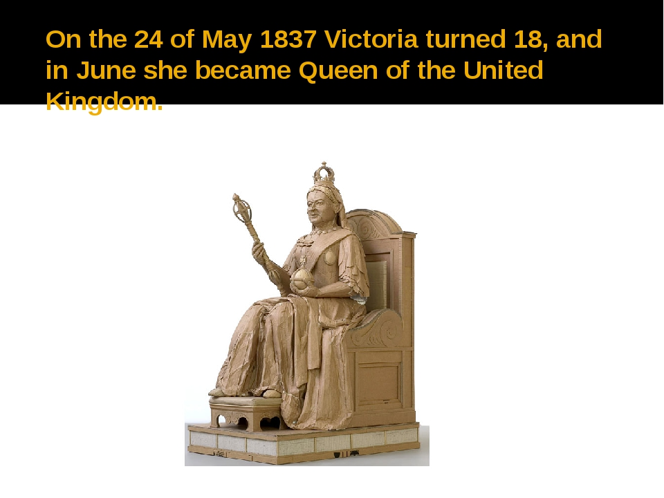 On the 24 of May 1837 Victoria turned 18, and in June she became Queen of the...