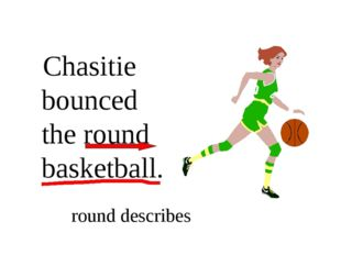 Chasitie bounced the round basketball. round describes