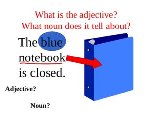 What is the adjective? What noun does it tell about? The blue notebook is clo