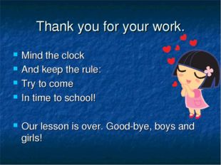 Thank you for your work. Mind the clock And keep the rule: Try to come In tim