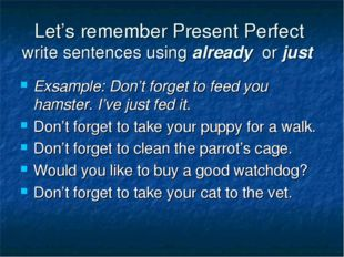 Let's remember Present Perfect write sentences using already or just Exsample
