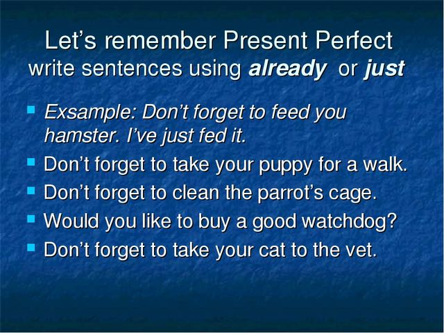 Let's remember Present Perfect write sentences using already or just Exsample...