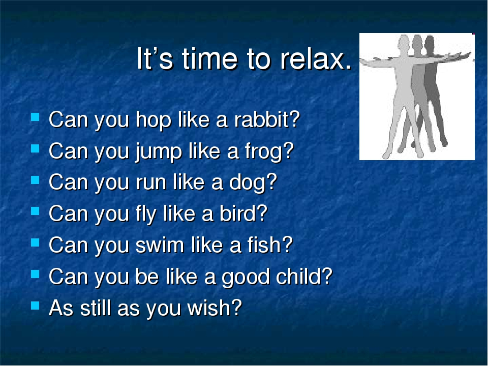 It's time to relax. Can you hop like a rabbit? Can you jump like a frog? Can...
