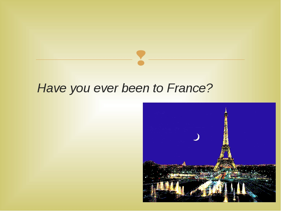 Have you ever been to France? 