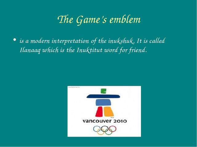The Game's emblem is a modern interpretation of the inukshuk. It is called Il...