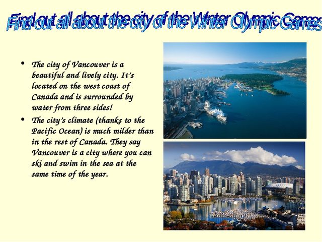 The city of Vancouver is a beautiful and lively city. It's located on the wes...