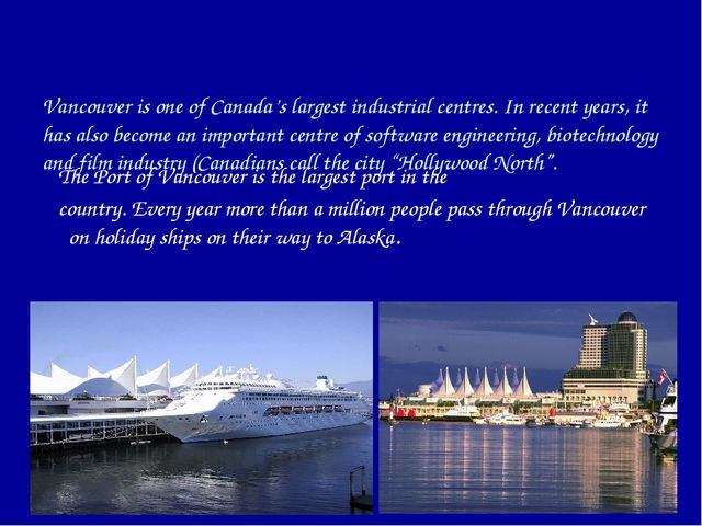 Vancouver is one of Canada's largest industrial centres. In recent years, it...