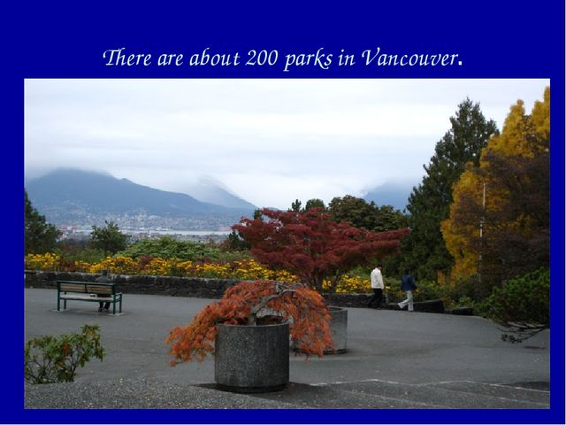 There are about 200 parks in Vancouver.