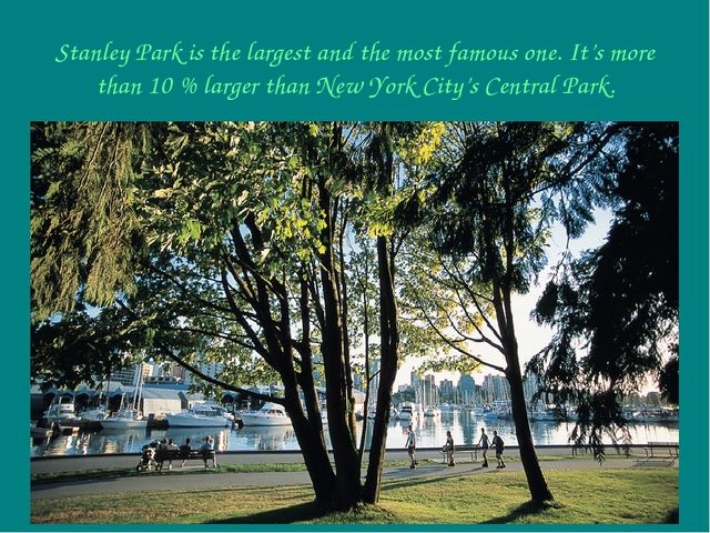 Stanley Park is the largest and the most famous one. It's more than 10 % larg...