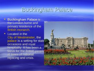 Buckingham Palace Buckingham Palace is the London home and primary residence