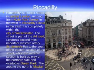 Piccadilly Piccadilly is a major street in central London, running from Hyde