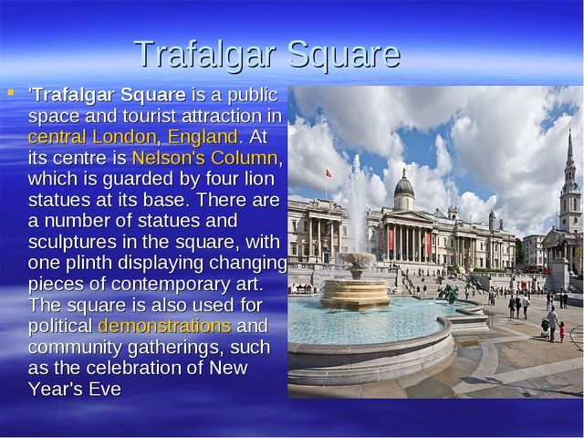 Trafalgar Square 'Trafalgar Square is a public space and tourist attraction i...