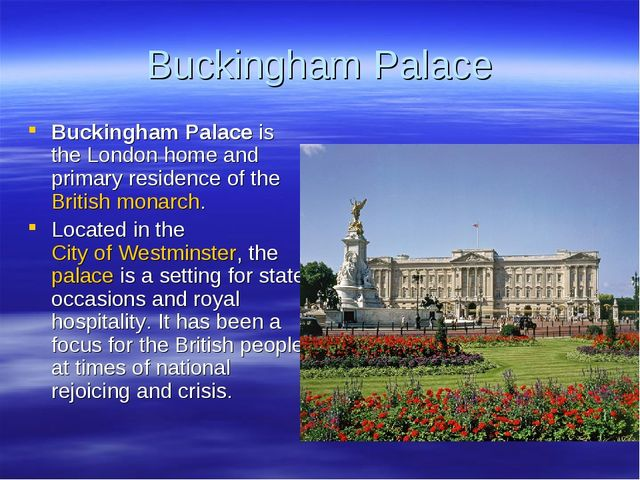 Buckingham Palace Buckingham Palace is the London home and primary residence...