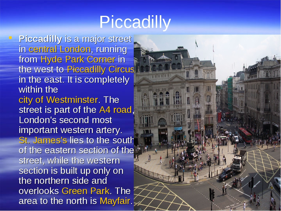 Piccadilly Piccadilly is a major street in central London, running from Hyde...
