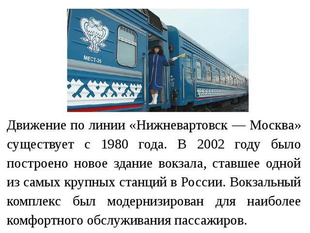 Движение по линии «Нижневартовск — Москва» существует с 1980 года. В 2002 год...