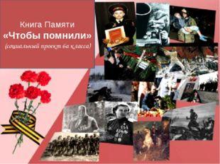 Ю.. Книга Памяти «Чтобы помнили» (социальный проект 6а класса)