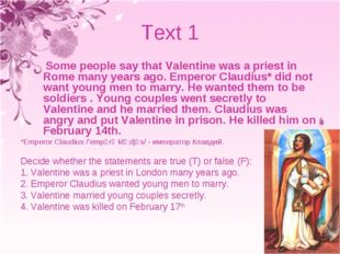 Text 1 Some people say that Valentine was a priest in Rome many years ago. Em