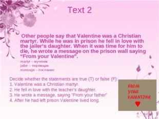 Text 2 Other people say that Valentine was a Christian martyr. While he was i