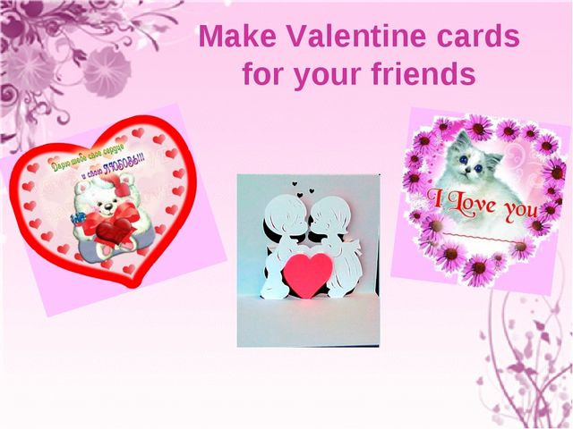 Make Valentine cards for your friends