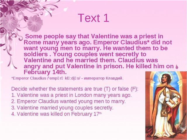 Text 1 Some people say that Valentine was a priest in Rome many years ago. Em...