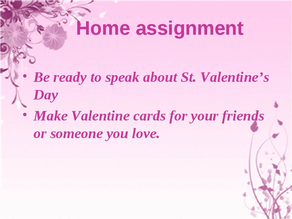 Home assignment Be ready to speak about St. Valentine's Day Make Valentine c...