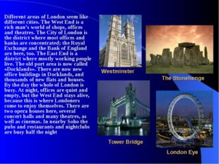 Different areas of London seem like different cities. The West End is a rich