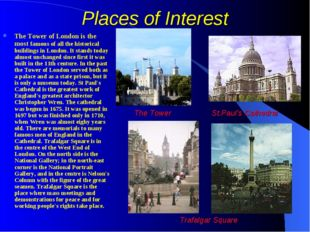 Places of Interest The Tower of London is the most famous of all the historic