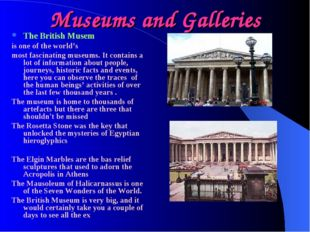 Museums and Galleries The British Musem is one of the world's most fascinatin