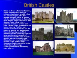 British Castles Britain is strewn with ruins of castles, rubble from the cent