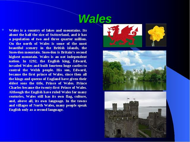 Wales Wales is a country of lakes and mountains. Its about the half the size...