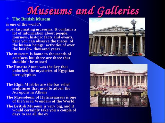 Museums and Galleries The British Musem is one of the world's most fascinatin...