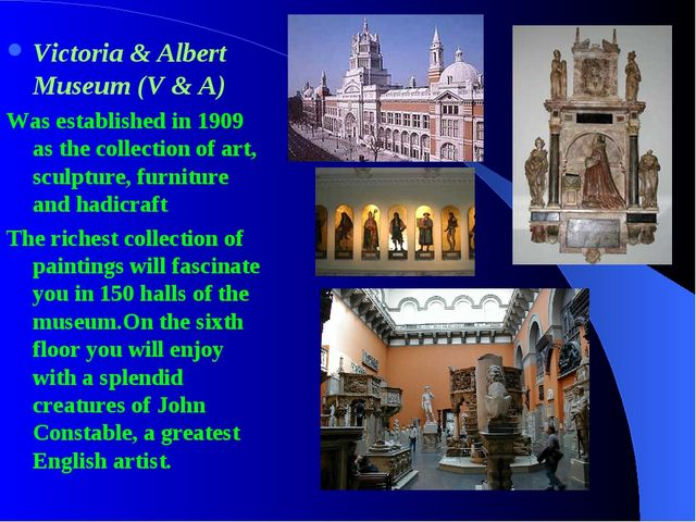 Victoria & Albert Museum (V & A) Was established in 1909 as the collection of...