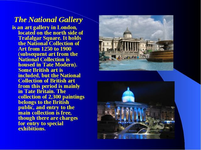 The National Gallery is an art gallery in London, located on the north side o...