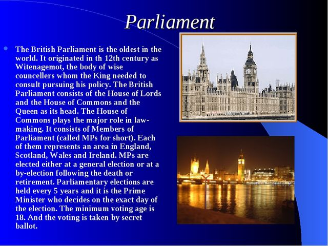 Parliament The British Parliament is the oldest in the world. It originated i...