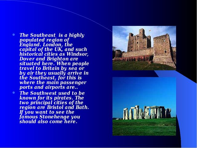 The Southeast is a highly populated region of England. London, the capital of...