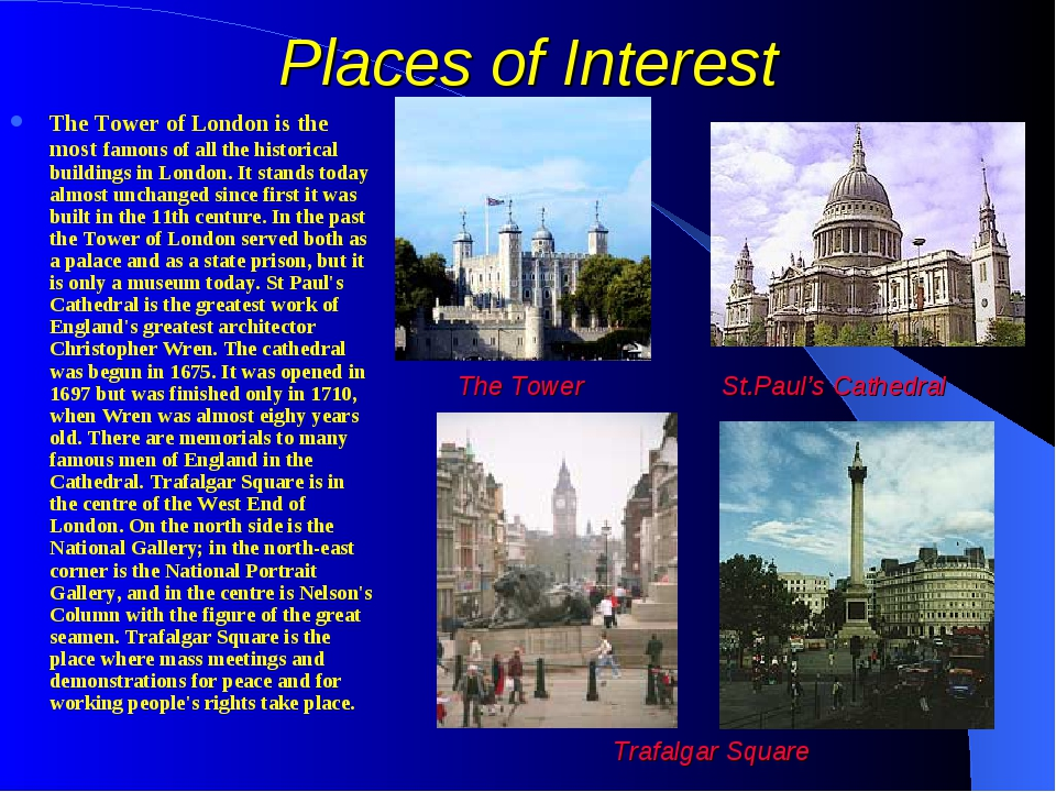 Places of Interest The Tower of London is the most famous of all the historic...