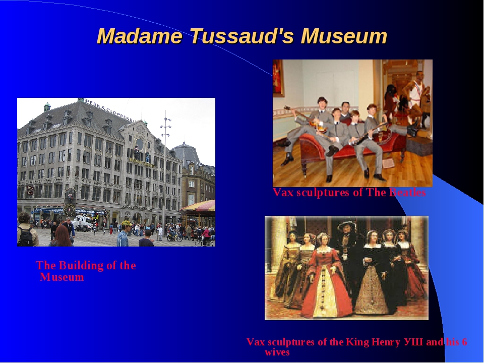 Madame Tussaud's Museum The Building of the Museum Vax sculptures of the King...