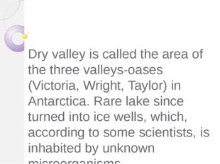 Dry valley is called the area of the three valleys-oases (Victoria, Wright,