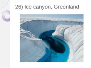 26) Ice canyon, Greenland