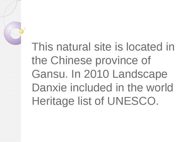 This natural site is located in the Chinese province of Gansu. In 2010 Landsc...