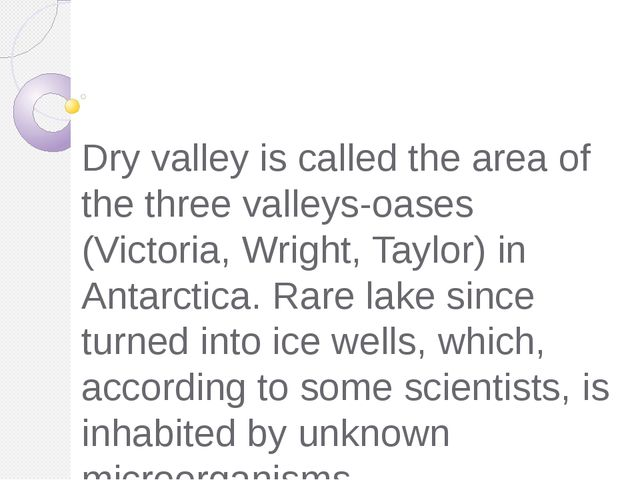 Dry valley is called the area of the three valleys-oases (Victoria, Wright,...