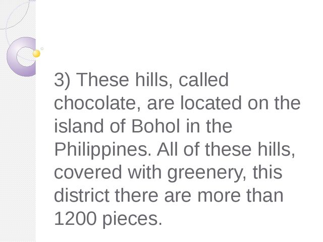 3) These hills, called chocolate, are located on the island of Bohol in the P...