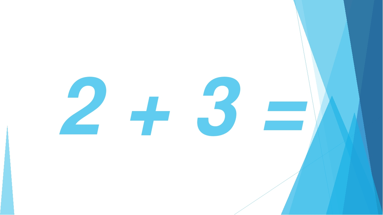 2 + 3 =