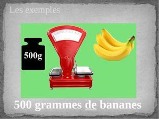 Les exemples 500 grammes de bananes