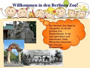Willkommen in den Berlinen Zoo! Der Berliner Zoo liegt im Tiergarten. Er ist