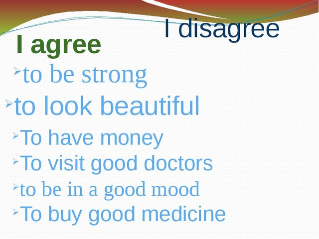 I agree to be strong I disagree to look beautiful To have money To visit good...