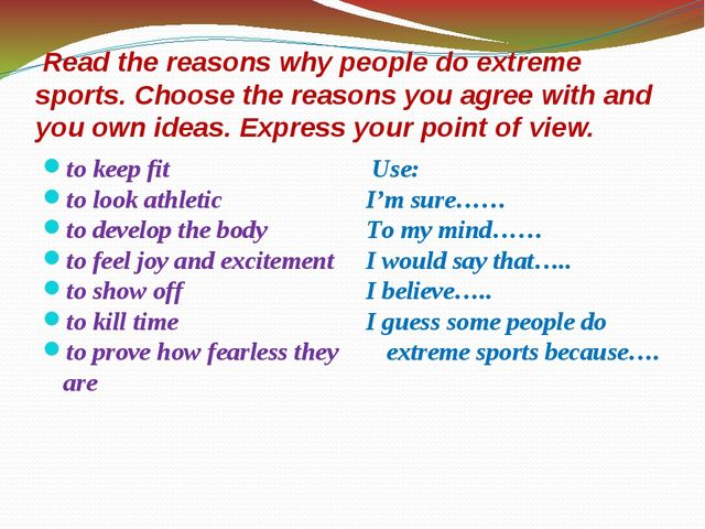 Read the reasons why people do extreme sports. Choose the reasons you agree...